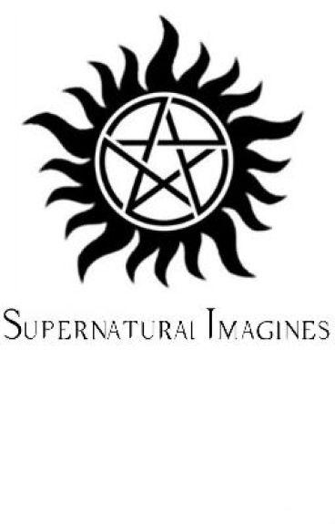 Supernatural: Imagines and One Shots