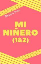 MI NIÑERO-(1&2)_wattys2018 by _Loca_Lectora_