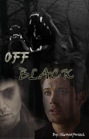 Off-Black -// Supernatural Fanfic by SheWolfWitch
