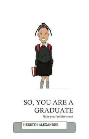 So, You are a Graduate by herieth23