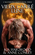 Vieux Carre Lune - Moonrising Book 3 by kshaigwood