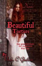 Beautiful torture (reconstructing)  by kweenvicky007