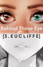 [ Behind Those Eyes ] • [ S . E U C L I F F E ] by xSkyrimgirlx