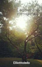 L'egoismo e l'arroganza by Elliotttoledo