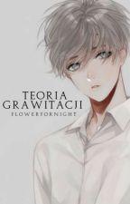 Teoria Grawitacji || boy x boy by FlowerForNight