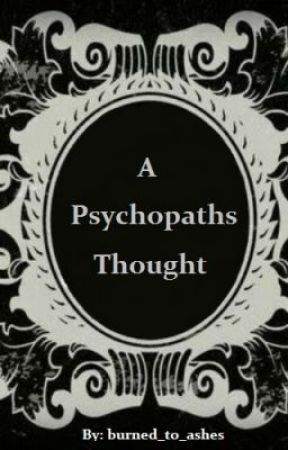 A psychopath's thought by burned_to_ashes