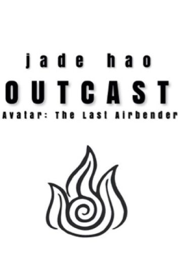 Outcast (Avatar: The Last Airbender) [Wattys2015]