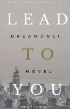 LEAD TO YOU (OPEN PO) by dreamon31