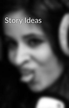 Story Ideas by quarkodish3