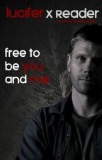 Free to Be You and Me - A Supernatural Lucifer x Reader Story by Infinity-Angels