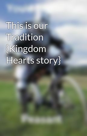 This is our Tradition {Kingdom Hearts story} by Wondersketch23