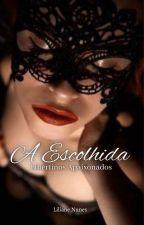 A Escolhida... último livro da série Libertinos Apaixonados +18 by lilizimha