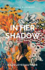 In Her Shadow//Natasha Romanoff by hazeleyedroleplayer