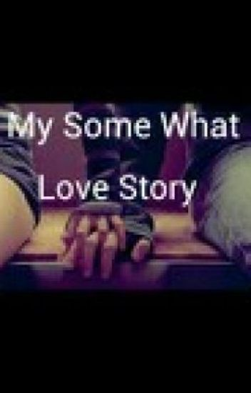 My Somewhat Love Story