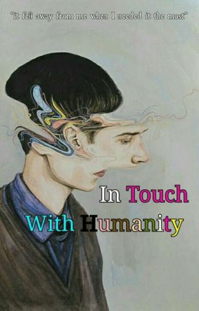 In Touch With Humanity  by JapanimeSnipes