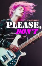 Please, don't. by anomiza