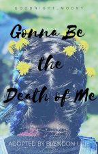Gonna Be the Death of Me (adopted by Brendon Urie) by goodnightmoony