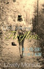 On Grieving Fireflies. by DilutionalMemories