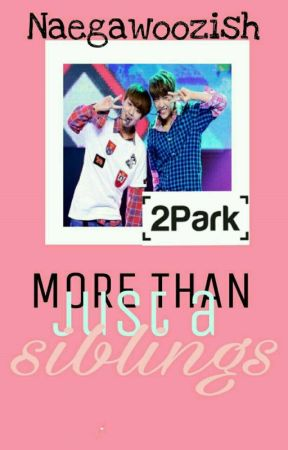 More Than Just A Sibling || 2Park by NaegaWoozish