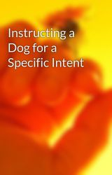 Instructing a Dog for a Specific Intent by anthea80p