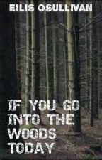If you go into the Woods today by Rowwin