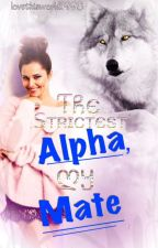 The Strictest Alpha, My Mate by lovethisworld1998