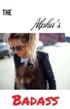 The Alpha's Badass by undiscovered_girl_