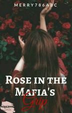 Rose In The Mafia's Grip by Merry786abc