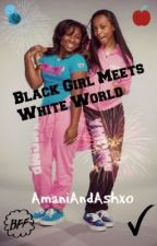 Black Girl Meets White World by AmaniAndAshxo