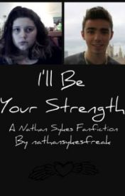 I'll Be Your Strength (A Nathan Sykes Fan Fiction) by nathansykesfreak
