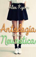Antología de una neurótica © [Finalizada] by alexklyver