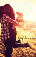 Living Life as a Teenager by HannahJochims