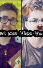 Let me Kiss you || Mithross Fanfic by _KawaiiRoss_