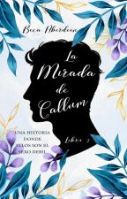 La Mirada de Callum (Libro 2 de El Ángel en la Casa) by BecaAberdeen