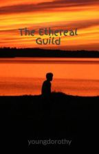 The Ethereal Guild by youngdorothy