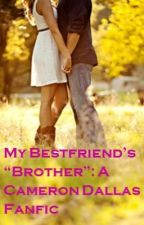 "My Bestfriend's ""Brother"": A Cameron Dallas Fanfic by jackie_ann12"