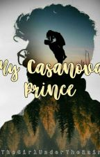 My Casanova Prince [ON-GOING] #Wattys2018 by angelinehernae