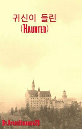 귀신이 들린 (Haunted) by AyakoHiranata23