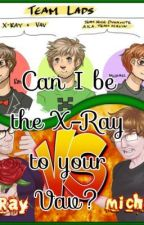 Can I be the X-Ray to your Vav by RTfanfic