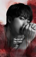 The Act of The Traitor [✓] by boyband_girl