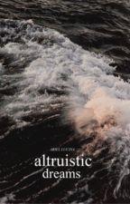 Altruistic Dreams || original story || being rewritten by IslandApricot