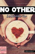 No Other by CaffeinaJunkie17