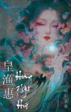 [BHTT - Xuyên - NP] [Tự Viết] Hoàng Ngư Huệ/皇渔惠 - Âu Dương Lam Ca/欧阳蓝歌 by PiPi_903