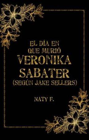 El día que murió Veronika Sabater (según Jake Sellers)  by Naty_Foxy