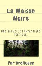 La Maison Noire by Ordilueee