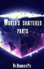 World's shattered parts by BroneriePie