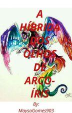 A Suprema Híbrida dos Olhos de Arco Íris-LIVRO ORIGINAL. by MaysaGomes903