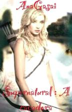 Supernatural : A caçadora.  by AnaGasai