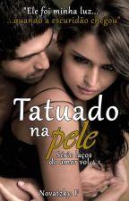 Tatuado na Pele - Série Laços do Amor Vol 4.1 by Francinebn