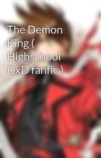 The Demon King ( Highschool DxD x Male reader ) by Lone_Warrior_1999
